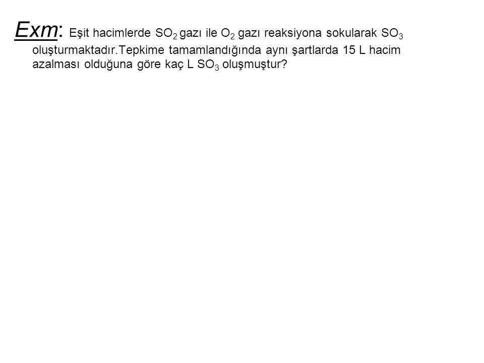 Exm: Eşit hacimlerde SO2 gazı ile O2 gazı reaksiyona sokularak SO3 oluşturmaktadır.Tepkime tamamlandığında aynı şartlarda 15 L hacim azalması olduğuna göre kaç L SO3 oluşmuştur