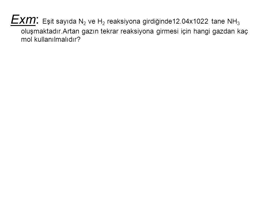 Exm: Eşit sayıda N2 ve H2 reaksiyona girdiğinde12