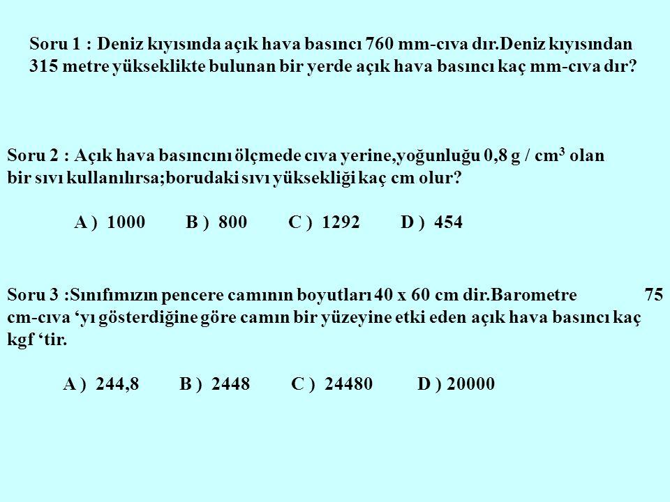 Soru 1 : Deniz kıyısında açık hava basıncı 760 mm-cıva dır