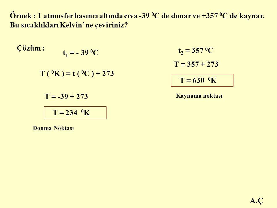 Örnek : 1 atmosfer basıncı altında cıva -39 0C de donar ve +357 0C de kaynar. Bu sıcaklıkları Kelvin' ne çeviriniz