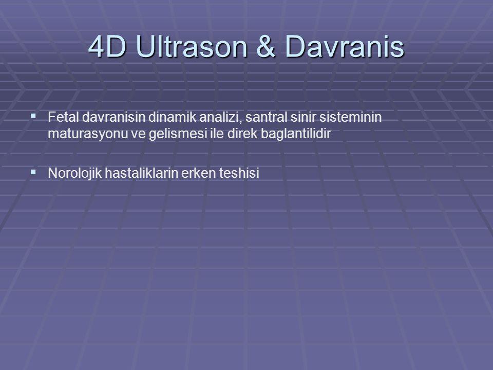 4D Ultrason & Davranis Fetal davranisin dinamik analizi, santral sinir sisteminin maturasyonu ve gelismesi ile direk baglantilidir.