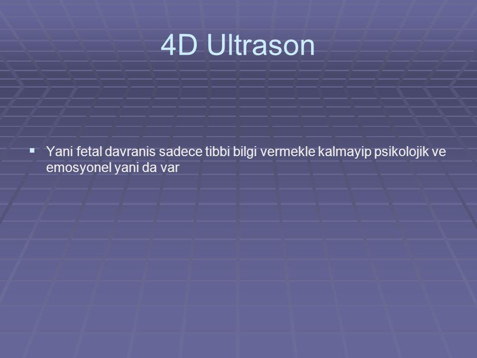 4D Ultrason Yani fetal davranis sadece tibbi bilgi vermekle kalmayip psikolojik ve emosyonel yani da var.