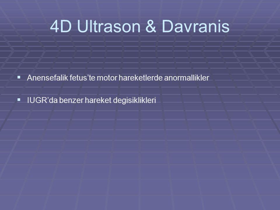 4D Ultrason & Davranis Anensefalik fetus'te motor hareketlerde anormallikler.