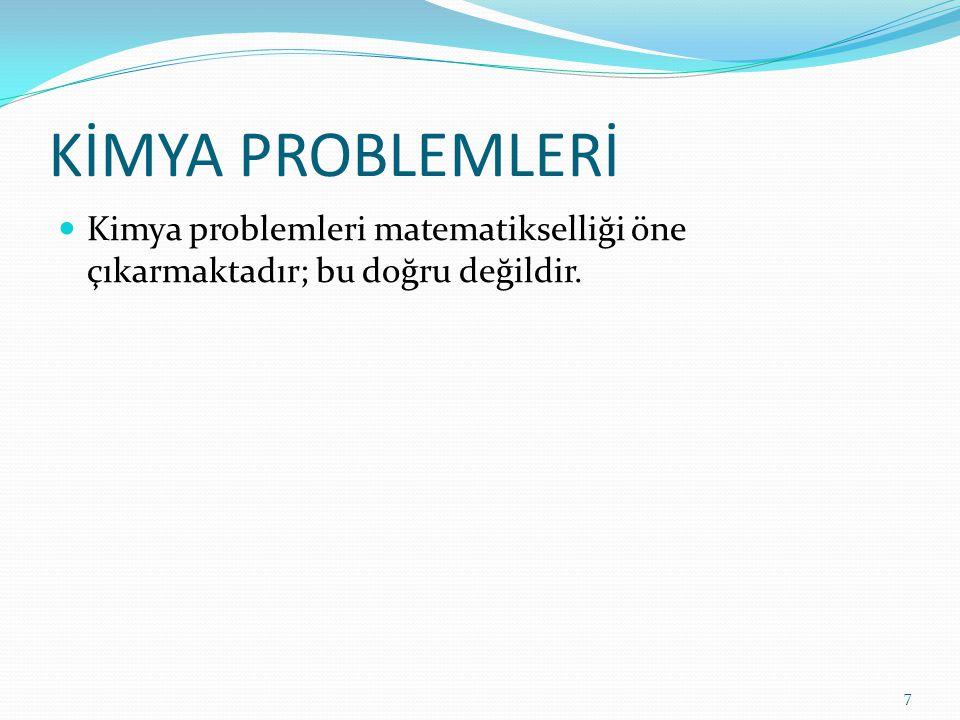 KİMYA PROBLEMLERİ Kimya problemleri matematikselliği öne çıkarmaktadır; bu doğru değildir.