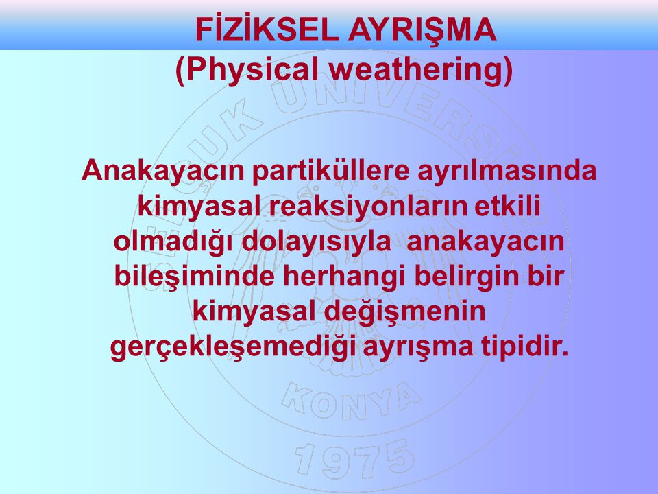 FİZİKSEL AYRIŞMA (Physical weathering)