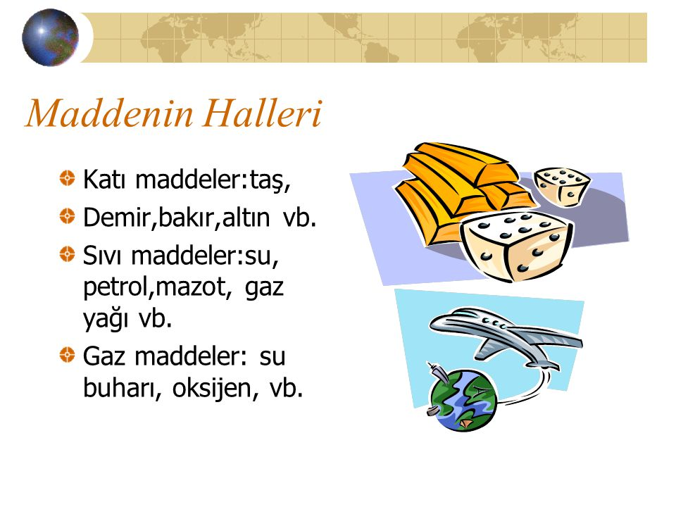 Maddenin Halleri Katı maddeler:taş, Demir,bakır,altın vb.