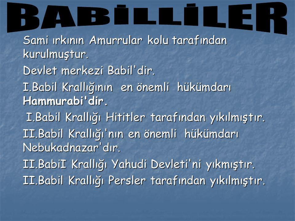 BABİLLİLER Sami ırkının Amurrular kolu tarafından kurulmuştur.