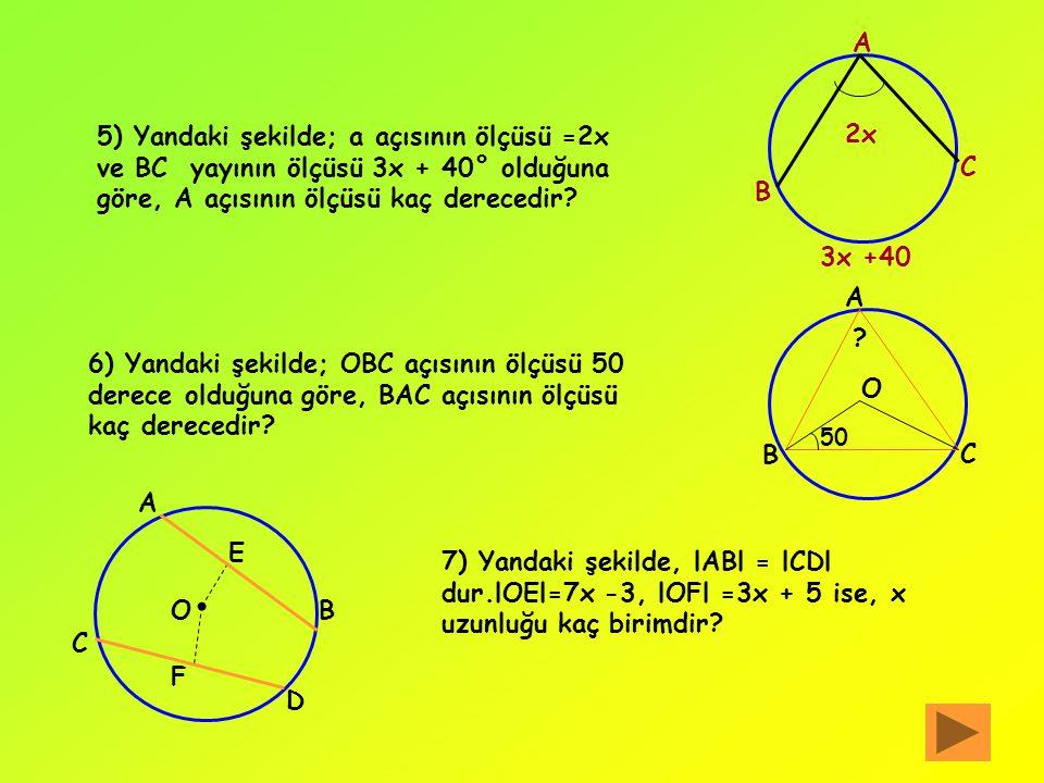 A 5) Yandaki şekilde; a açısının ölçüsü =2x ve BC yayının ölçüsü 3x + 40° olduğuna göre, A açısının ölçüsü kaç derecedir
