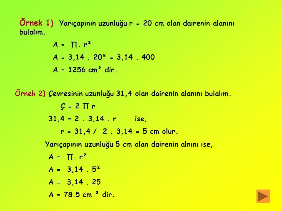Örnek 1) Yarıçapının uzunluğu r = 20 cm olan dairenin alanını bulalım.