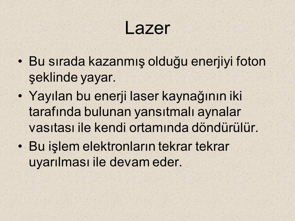 Lazer Bu sırada kazanmış olduğu enerjiyi foton şeklinde yayar.