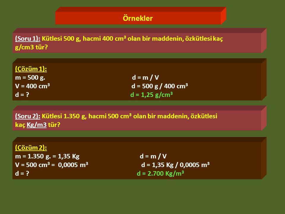 Örnekler (Soru 1): Kütlesi 500 g, hacmi 400 cm3 olan bir maddenin, özkütlesi kaç. g/cm3 tür (Çözüm 1):