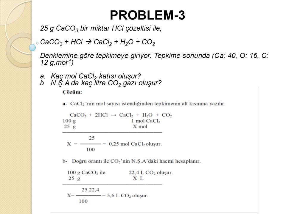 PROBLEM-3 25 g CaCO3 bir miktar HCl çözeltisi ile;