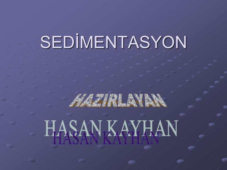 SEDİMENTASYON HAZIRLAYAN HASAN KAYHAN