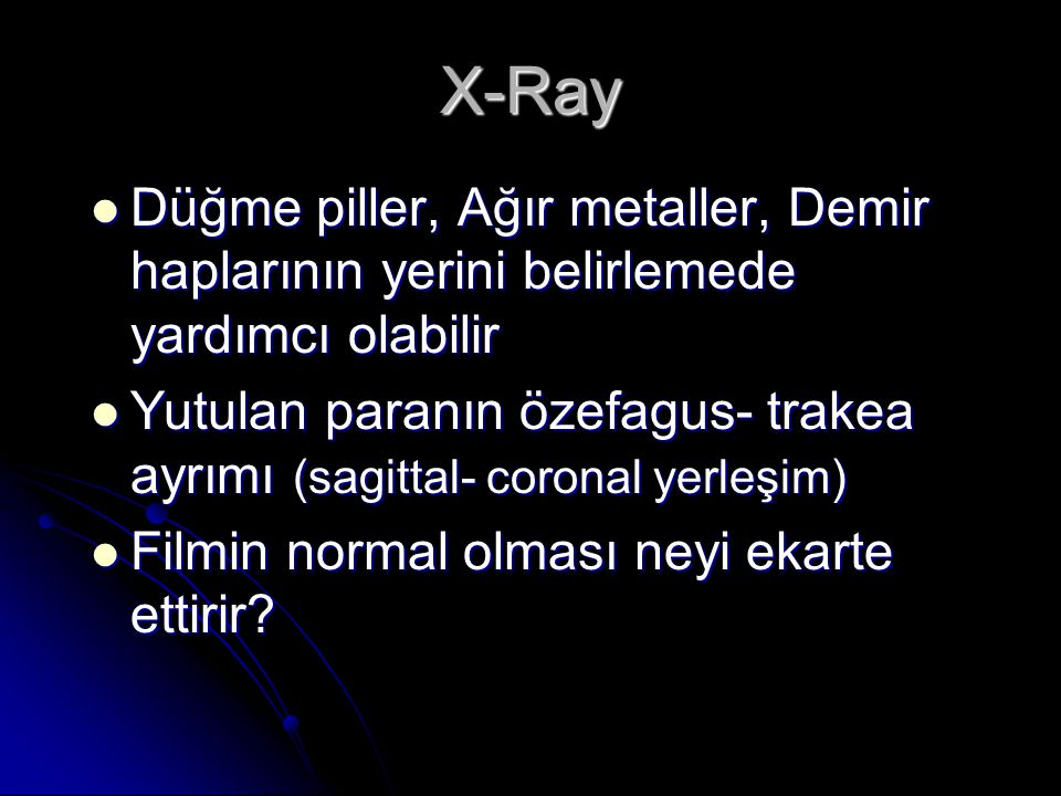 X-Ray Düğme piller, Ağır metaller, Demir haplarının yerini belirlemede yardımcı olabilir.