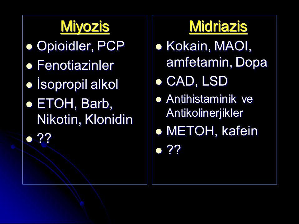 Miyozis Midriazis Opioidler, PCP Fenotiazinler İsopropil alkol