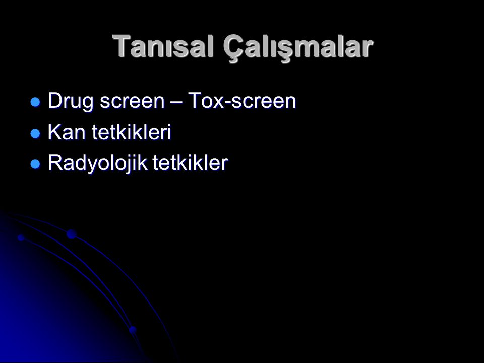 Tanısal Çalışmalar Drug screen – Tox-screen Kan tetkikleri