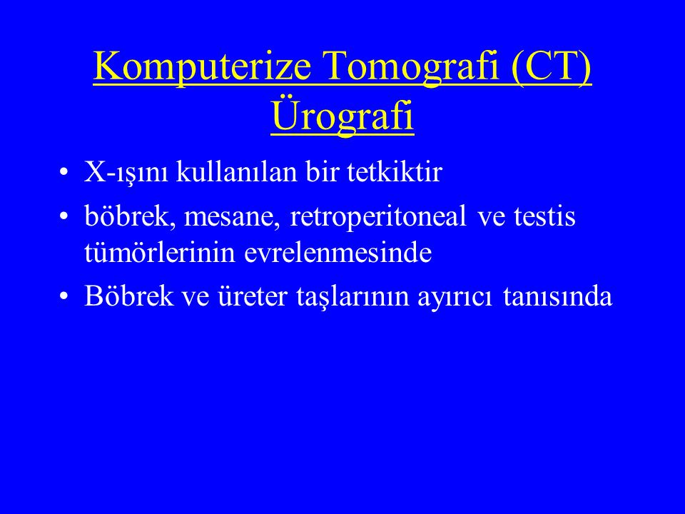 Komputerize Tomografi (CT) Ürografi