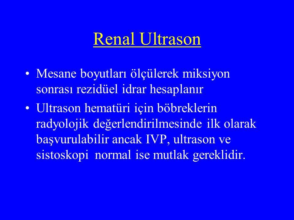 Renal Ultrason Mesane boyutları ölçülerek miksiyon sonrası rezidüel idrar hesaplanır.