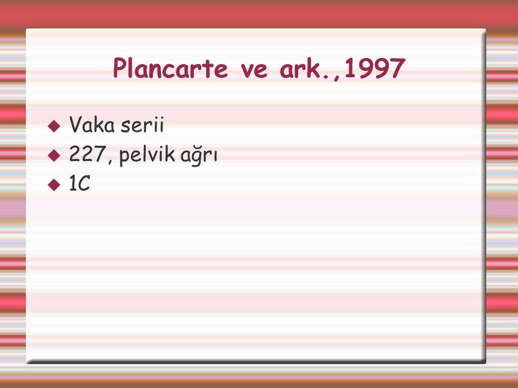 Plancarte ve ark.,1997 Vaka serii 227, pelvik ağrı 1C