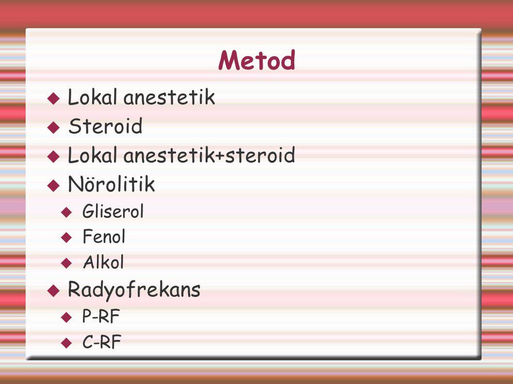 Metod Lokal anestetik Steroid Lokal anestetik+steroid Nörolitik