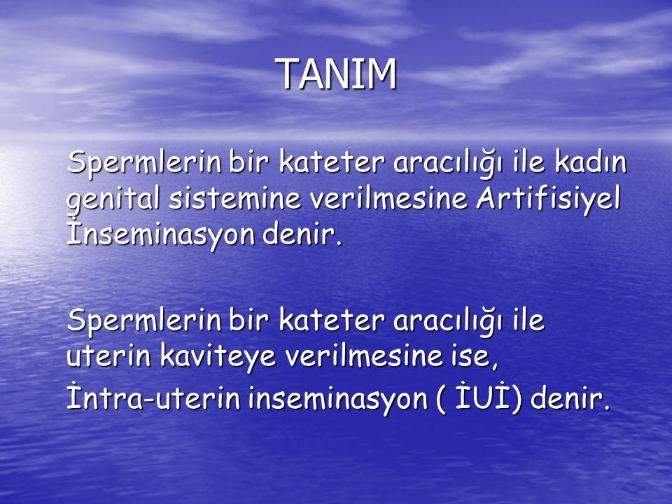 TANIM Spermlerin bir kateter aracılığı ile kadın genital sistemine verilmesine Artifisiyel İnseminasyon denir.