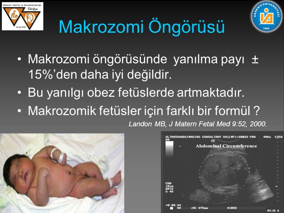 Makrozomi Öngörüsü Makrozomi öngörüsünde yanılma payı ± 15%'den daha iyi değildir. Bu yanılgı obez fetüslerde artmaktadır.