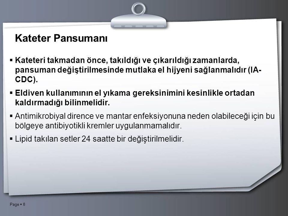 Kateter Pansumanı Kateteri takmadan önce, takıldığı ve çıkarıldığı zamanlarda, pansuman değiştirilmesinde mutlaka el hijyeni sağlanmalıdır (IA-CDC).