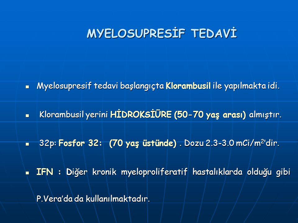 MYELOSUPRESİF TEDAVİ Myelosupresif tedavi başlangıçta Klorambusil ile yapılmakta idi. Klorambusil yerini HİDROKSİÜRE (50-70 yaş arası) almıştır.