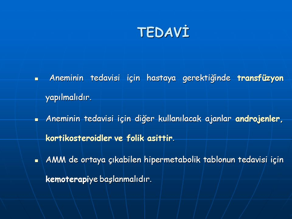 TEDAVİ Aneminin tedavisi için hastaya gerektiğinde transfüzyon yapılmalıdır.