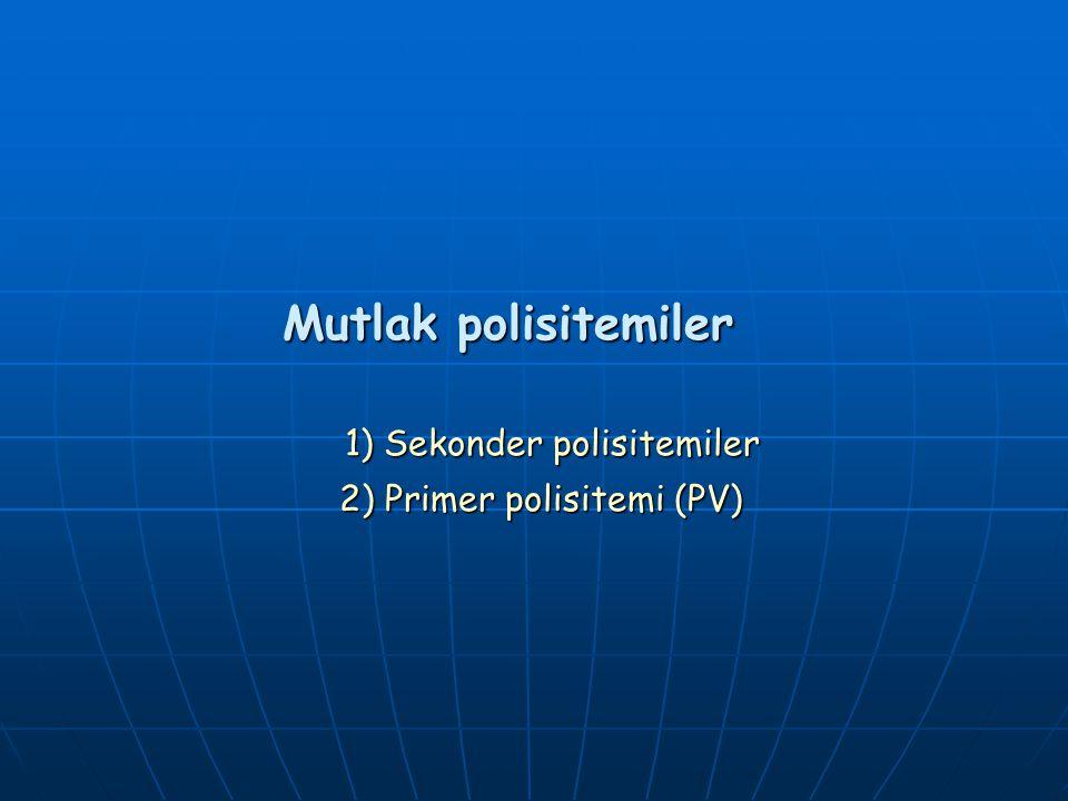 Mutlak polisitemiler 1) Sekonder polisitemiler 2) Primer polisitemi (PV)