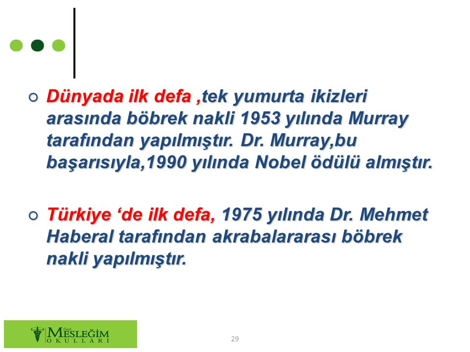 Dünyada ilk defa ,tek yumurta ikizleri arasında böbrek nakli 1953 yılında Murray tarafından yapılmıştır. Dr. Murray,bu başarısıyla,1990 yılında Nobel ödülü almıştır.