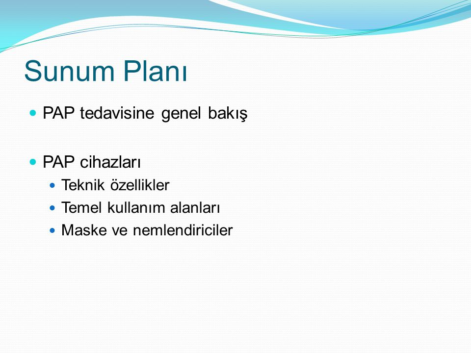 Sunum Planı PAP tedavisine genel bakış PAP cihazları Teknik özellikler