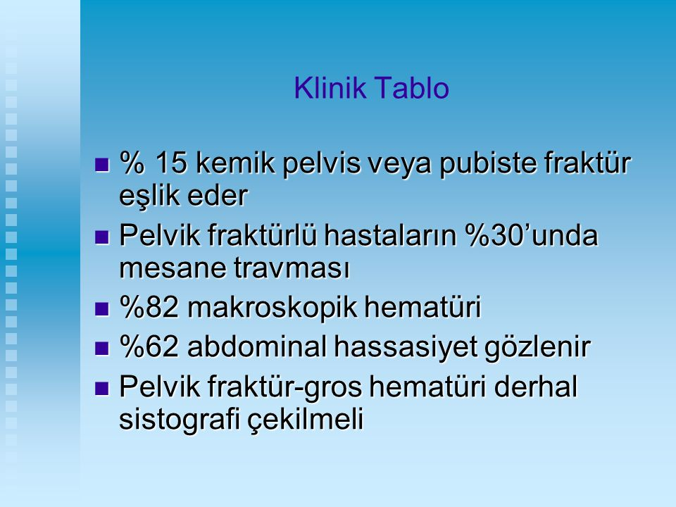 Klinik Tablo % 15 kemik pelvis veya pubiste fraktür eşlik eder. Pelvik fraktürlü hastaların %30'unda mesane travması.