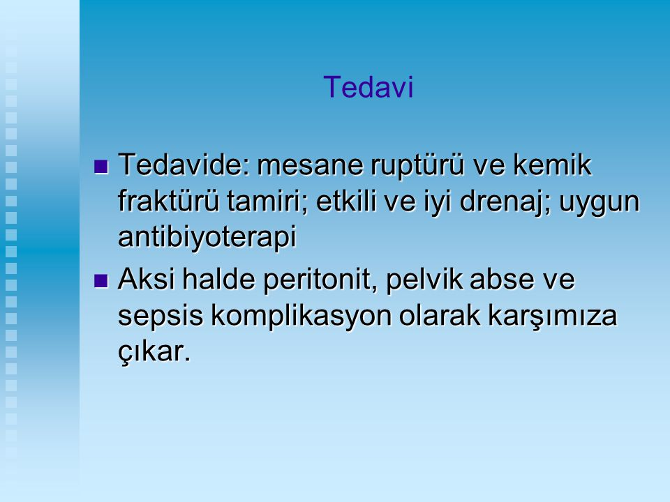 Tedavi Tedavide: mesane ruptürü ve kemik fraktürü tamiri; etkili ve iyi drenaj; uygun antibiyoterapi.