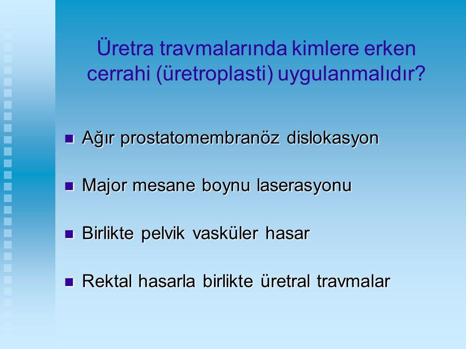 Üretra travmalarında kimlere erken cerrahi (üretroplasti) uygulanmalıdır