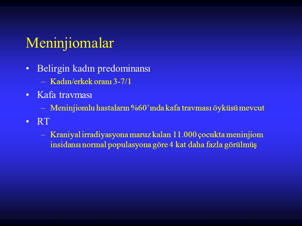 Meninjiomalar Belirgin kadın predominansı Kafa travması RT