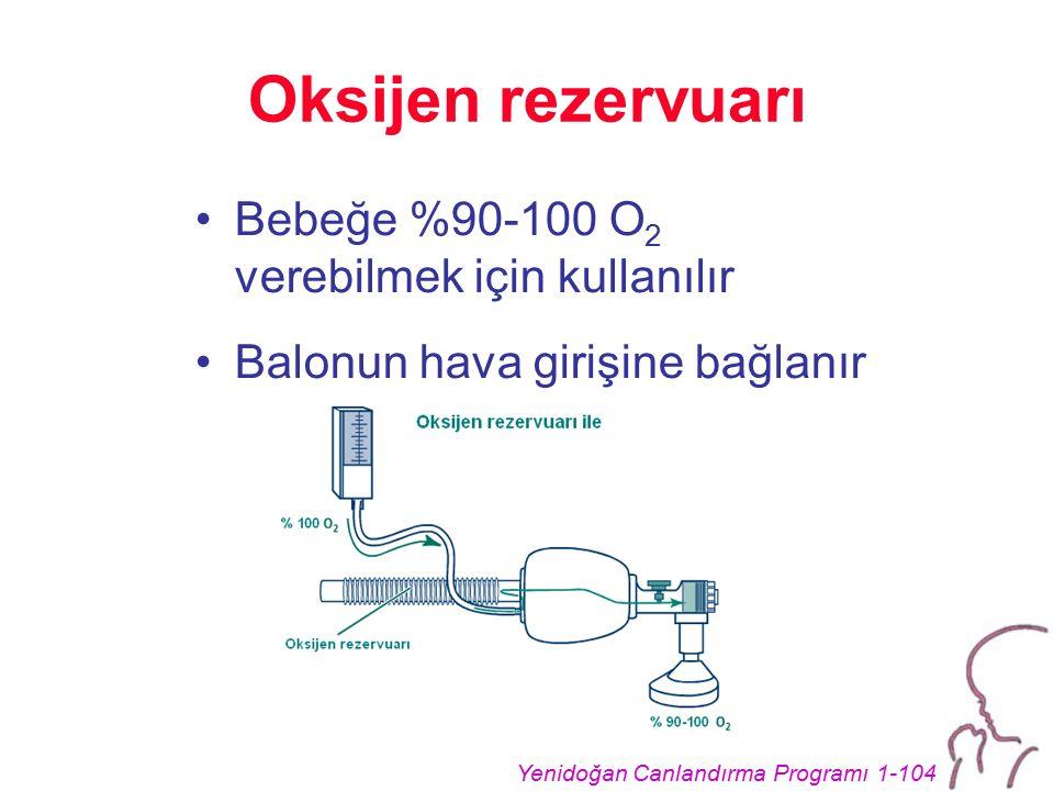 Oksijen rezervuarı Bebeğe %90-100 O2 verebilmek için kullanılır