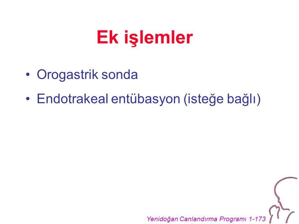 Ek işlemler Orogastrik sonda Endotrakeal entübasyon (isteğe bağlı)