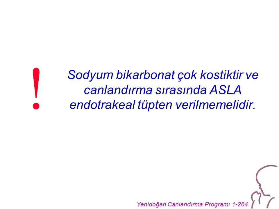 ! Sodyum bikarbonat çok kostiktir ve canlandırma sırasında ASLA endotrakeal tüpten verilmemelidir.