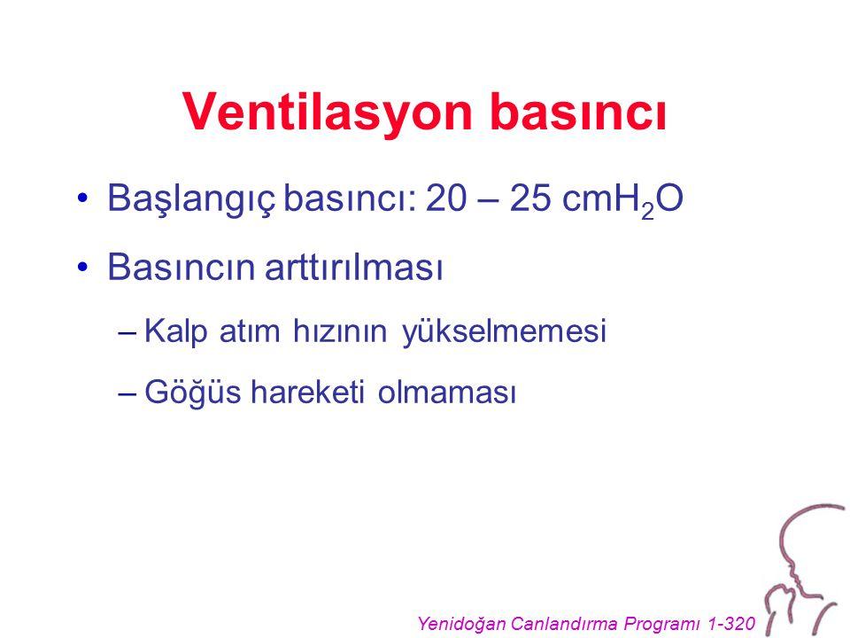 Ventilasyon basıncı Başlangıç basıncı: 20 – 25 cmH2O