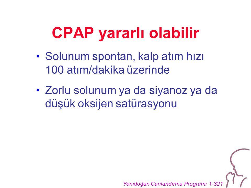 CPAP yararlı olabilir Solunum spontan, kalp atım hızı 100 atım/dakika üzerinde.