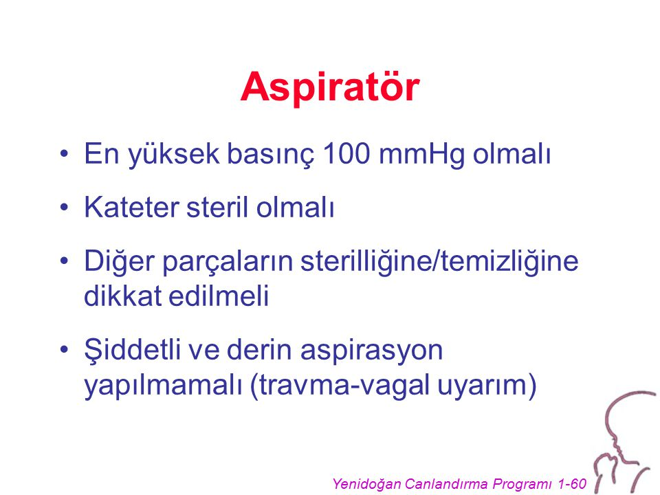 Aspiratör En yüksek basınç 100 mmHg olmalı Kateter steril olmalı