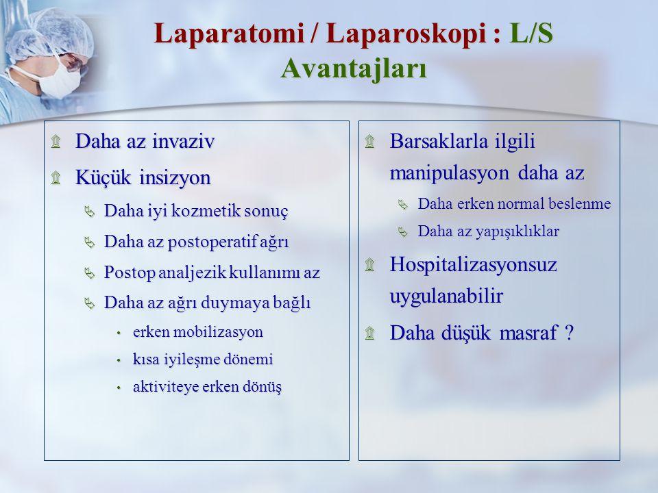 Laparatomi / Laparoskopi : L/S Avantajları