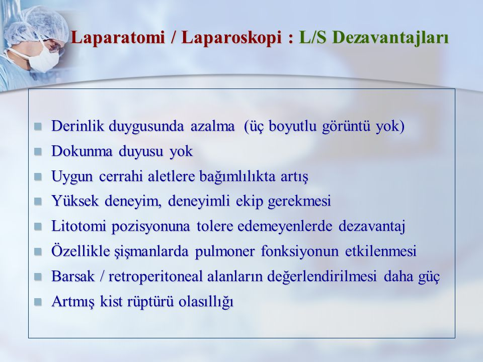 Laparatomi / Laparoskopi : L/S Dezavantajları