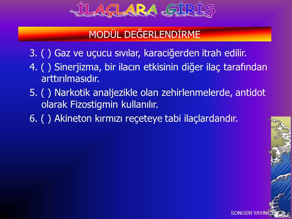 3. ( ) Gaz ve uçucu sıvılar, karaciğerden itrah edilir.
