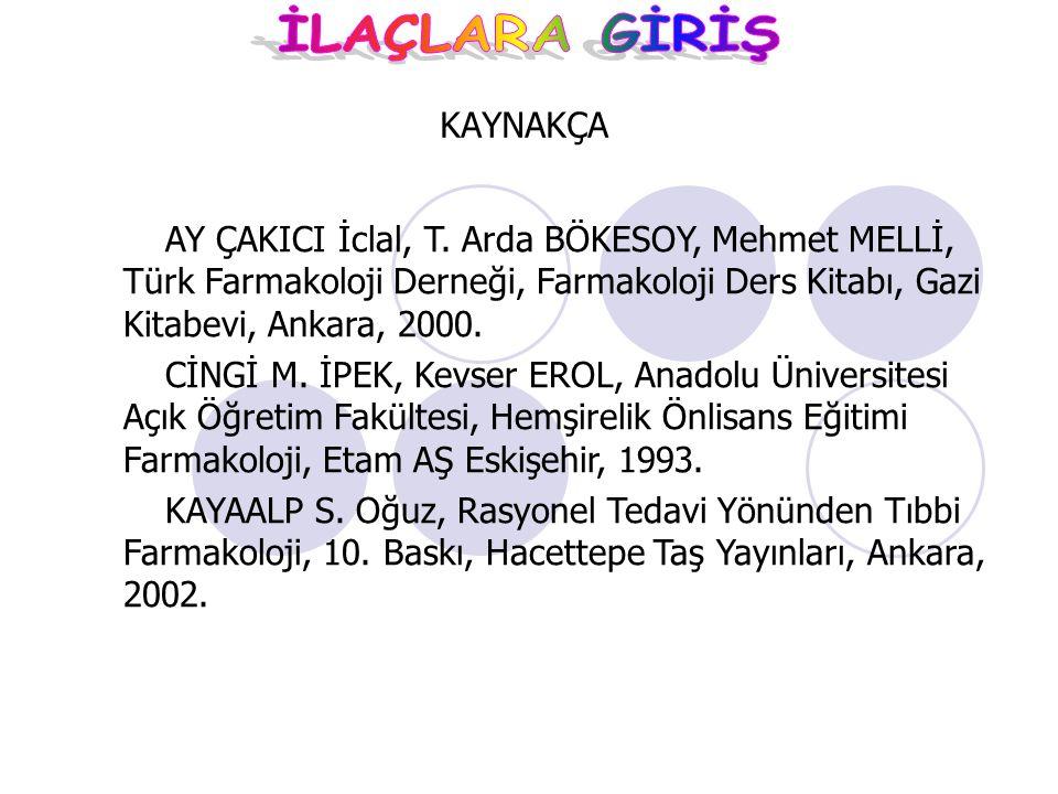 KAYNAKÇA AY ÇAKICI İclal, T. Arda BÖKESOY, Mehmet MELLİ, Türk Farmakoloji Derneği, Farmakoloji Ders Kitabı, Gazi Kitabevi, Ankara, 2000.