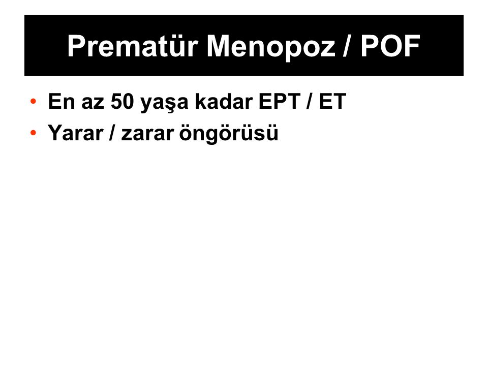 Prematür Menopoz / POF En az 50 yaşa kadar EPT / ET