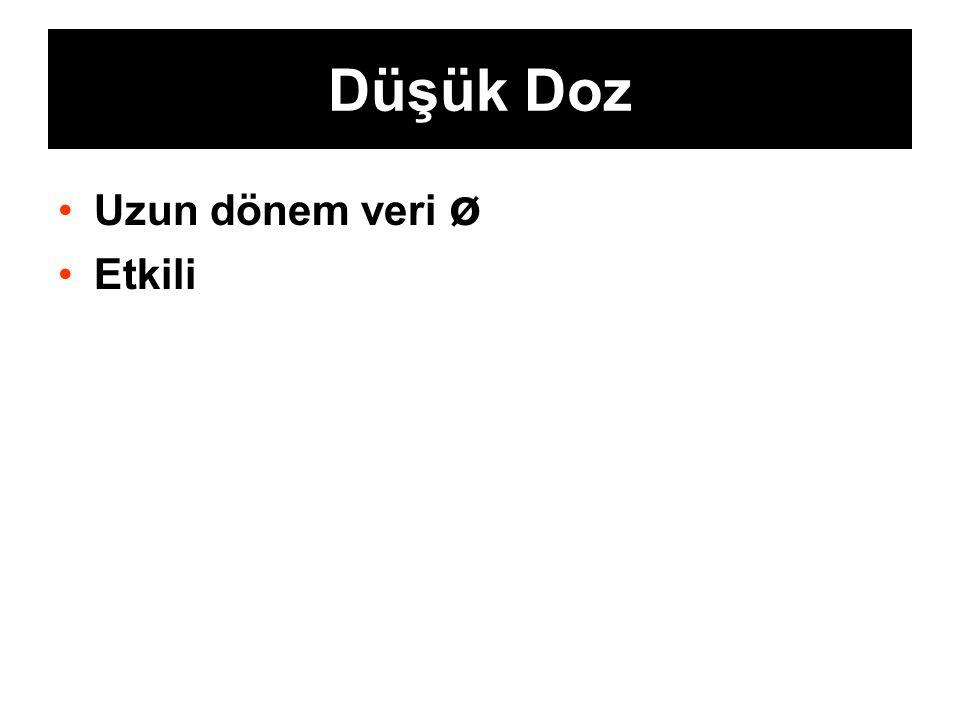 Düşük Doz Uzun dönem veri ø Etkili