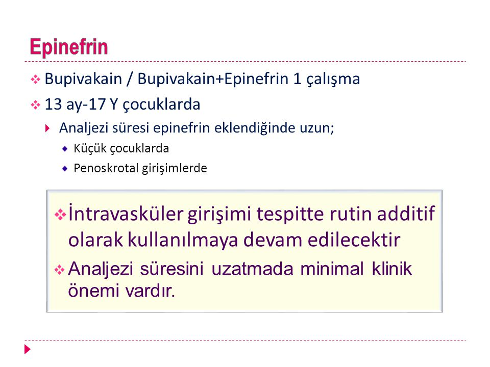 Epinefrin Bupivakain / Bupivakain+Epinefrin 1 çalışma. 13 ay-17 Y çocuklarda. Analjezi süresi epinefrin eklendiğinde uzun;