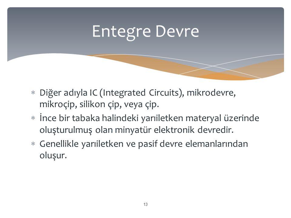 Entegre Devre Diğer adıyla IC (Integrated Circuits), mikrodevre, mikroçip, silikon çip, veya çip.